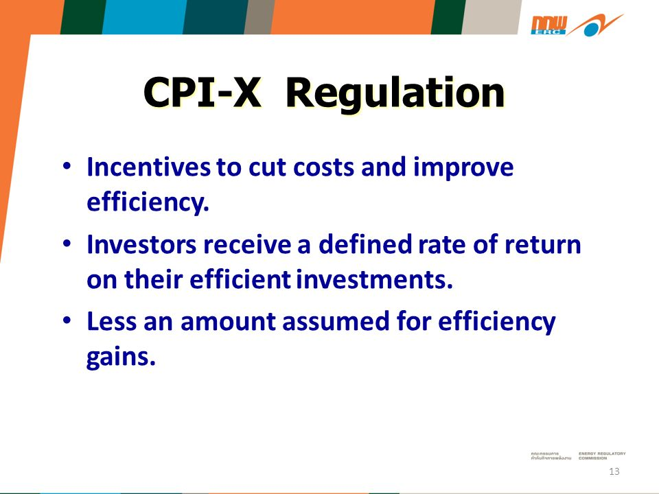 CPI-X Regulation Incentives to cut costs and improve efficiency.