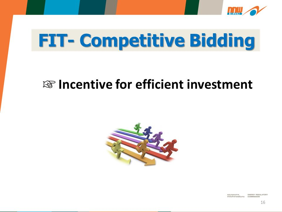 Incentive for efficient investment 16 FIT- Competitive Bidding