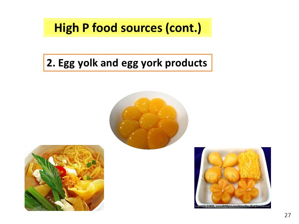 High P food sources (cont.) 2. Egg yolk and egg york products 27