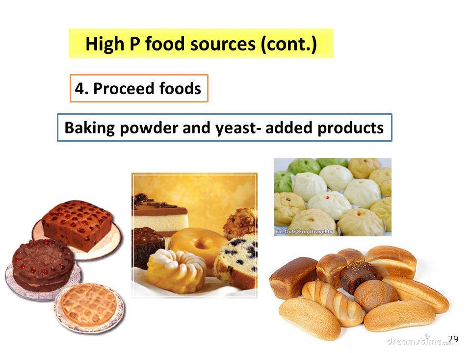 Baking powder and yeast- added products High P food sources (cont.) 4. Proceed foods 29