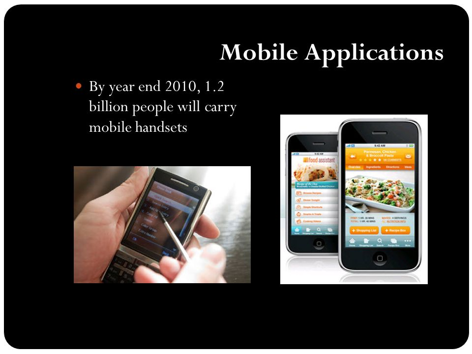 Mobile Applications By year end 2010, 1.2 billion people will carry mobile handsets