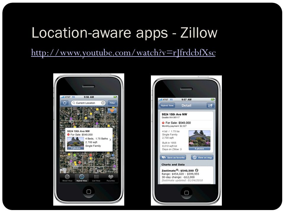 Location-aware apps - Zillow http://www.youtube.com/watch v=rJfrdcbfXsc