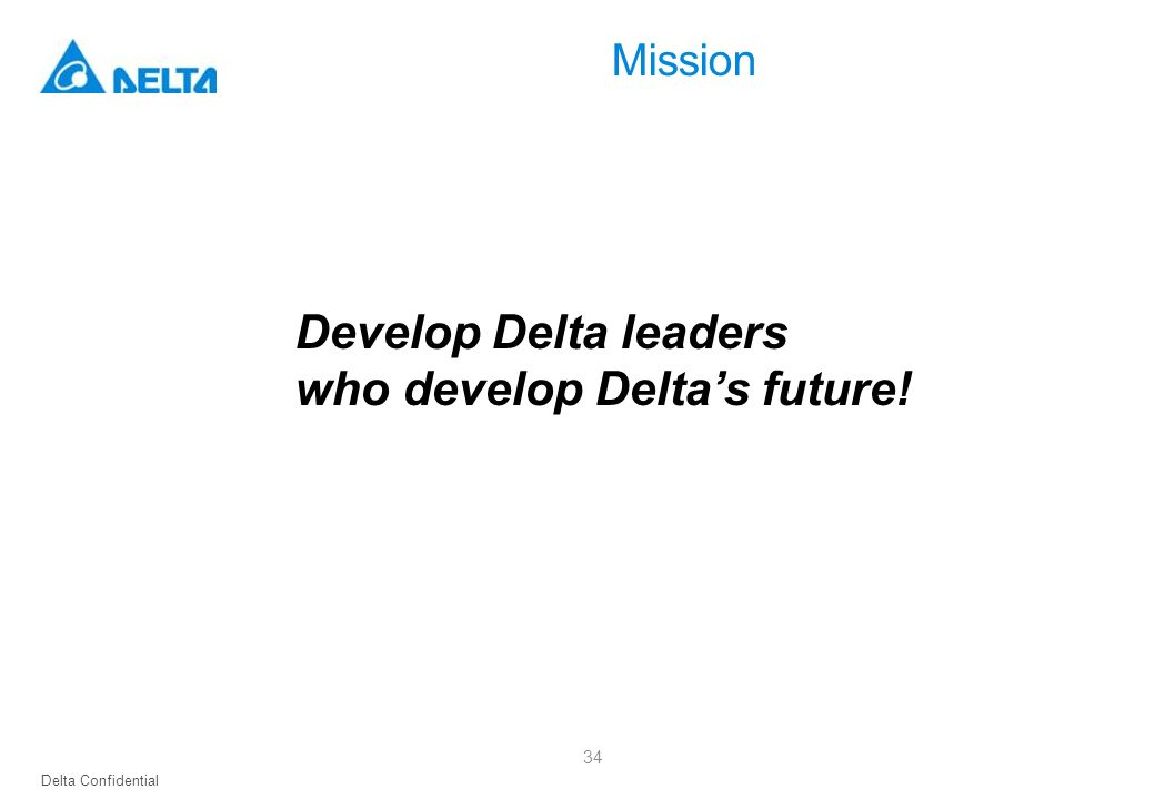 Delta Confidential 34 Develop Delta leaders who develop Delta's future! Mission