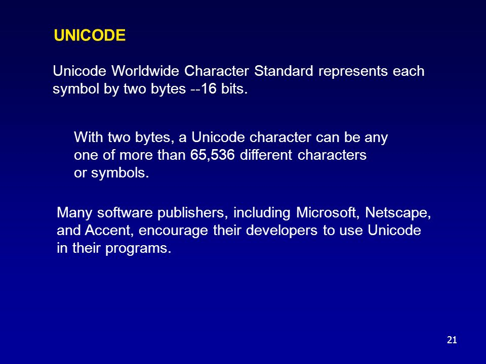 21 UNICODE Unicode Worldwide Character Standard represents each symbol by two bytes --16 bits.