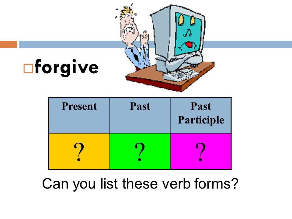  forgive Can you list these verb forms? PresentPastPast Participle ???