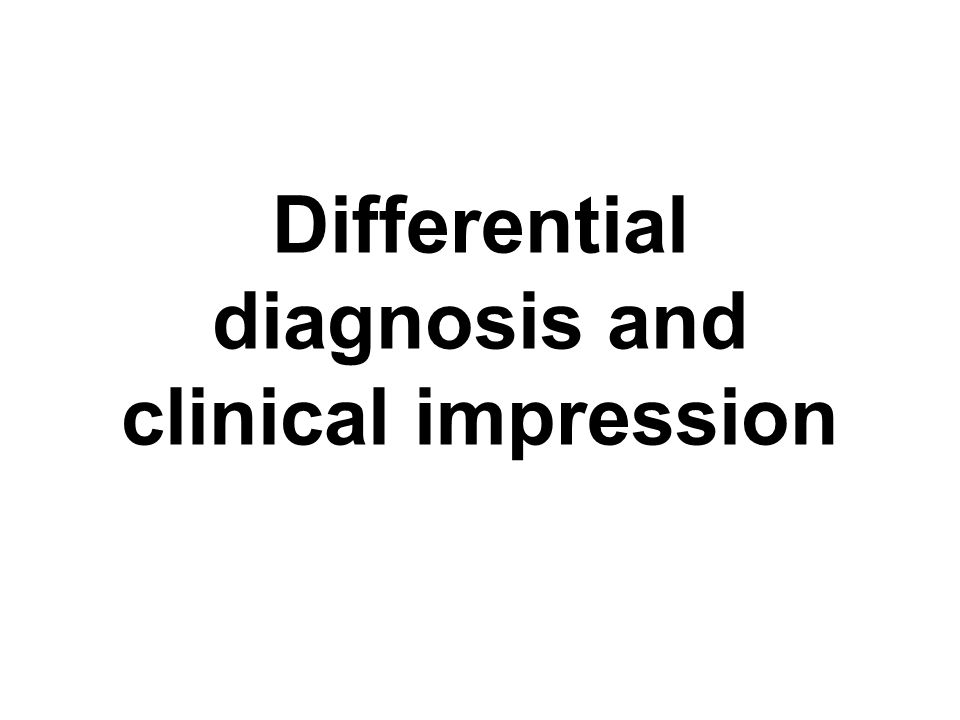 Differential diagnosis and clinical impression