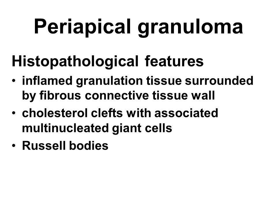 Periapical granuloma Histopathological features inflamed granulation tissue surrounded by fibrous connective tissue wall cholesterol clefts with assoc
