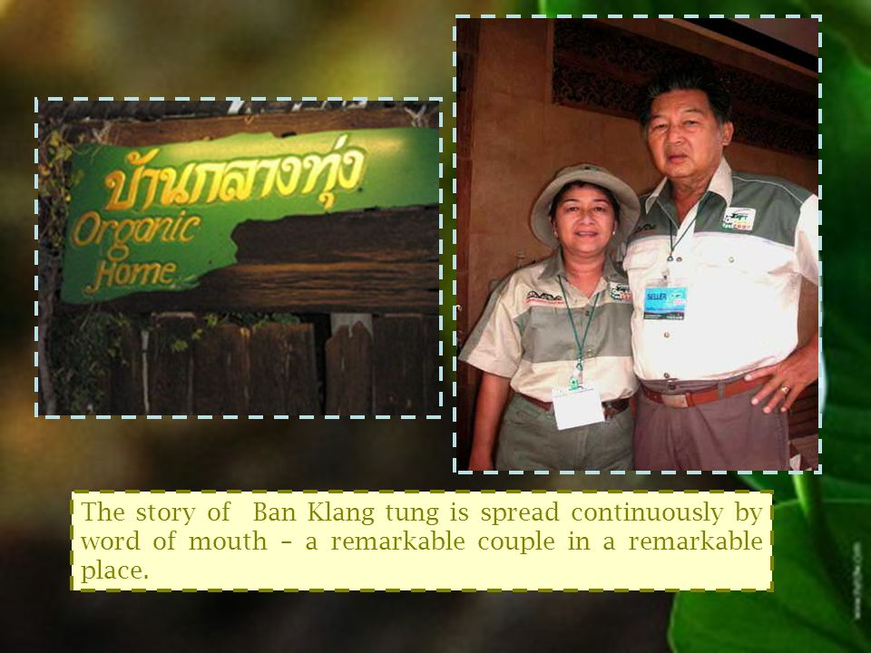 The story of Ban Klang tung is spread continuously by word of mouth – a remarkable couple in a remarkable place.