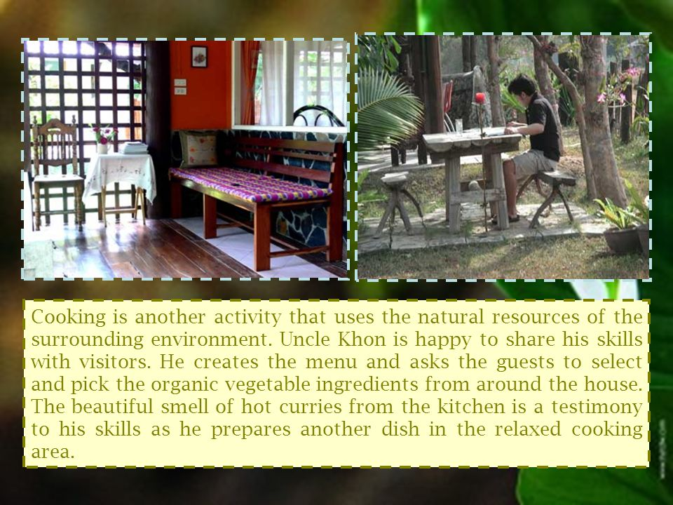 Cooking is another activity that uses the natural resources of the surrounding environment.