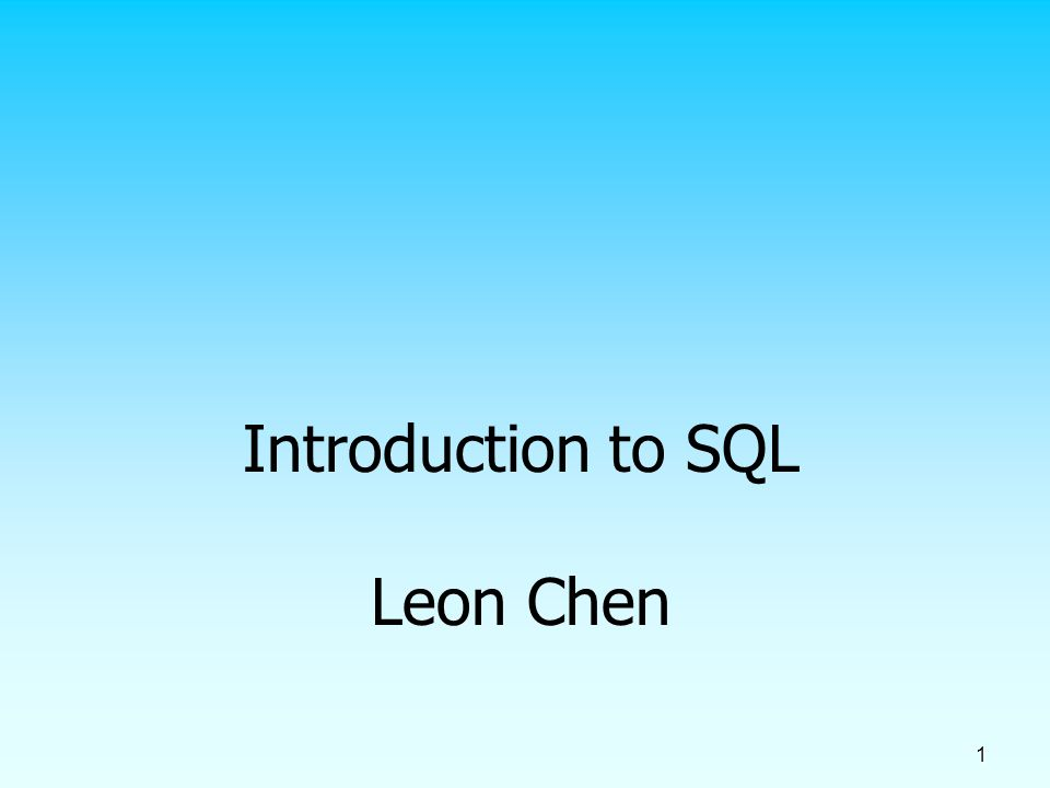 1 Introduction to SQL Leon Chen
