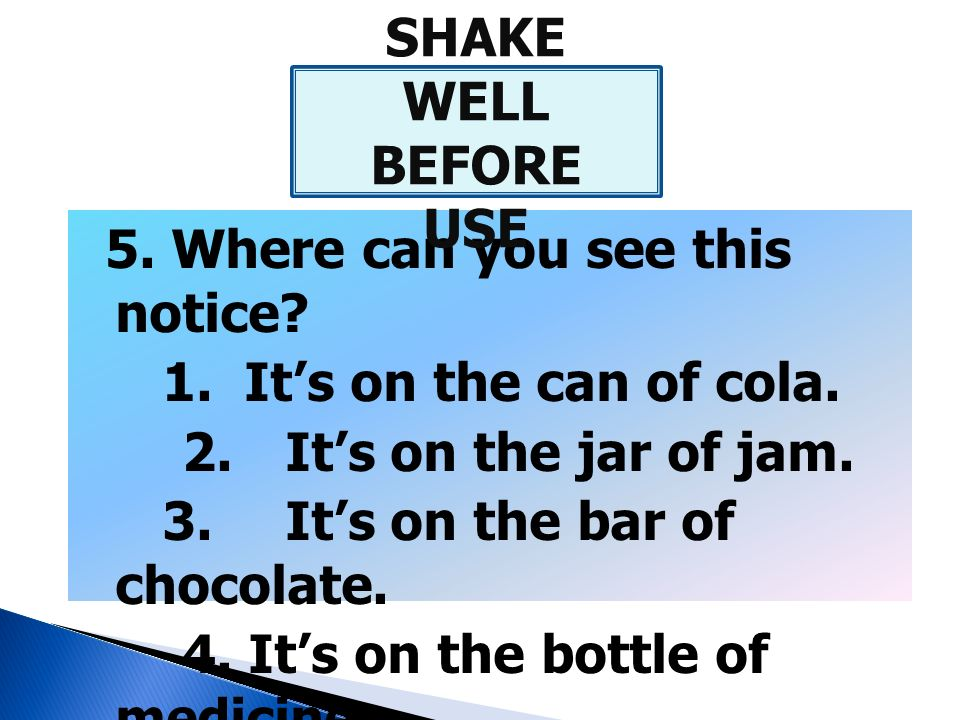 5. Where can you see this notice? 1. It's on the can of cola. 2. It's on the jar of jam. 3. It's on the bar of chocolate. 4. It's on the bottle of med