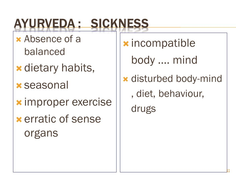  Absence of a balanced  dietary habits,  seasonal  improper exercise  erratic of sense organs  incompatible body....