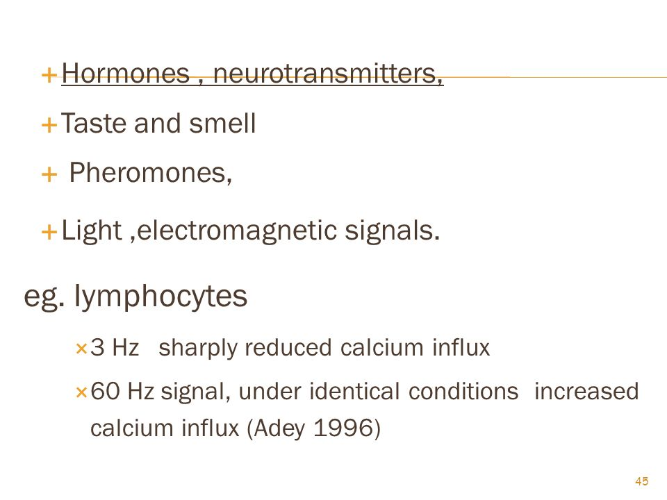  Hormones, neurotransmitters,  Taste and smell  Pheromones,  Light,electromagnetic signals.