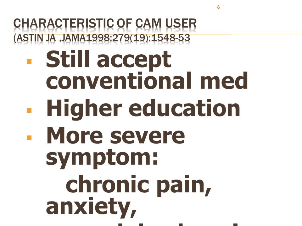 6  Still accept conventional med  Higher education  More severe symptom: chronic pain, anxiety, renal,back pain  Still used conventional med
