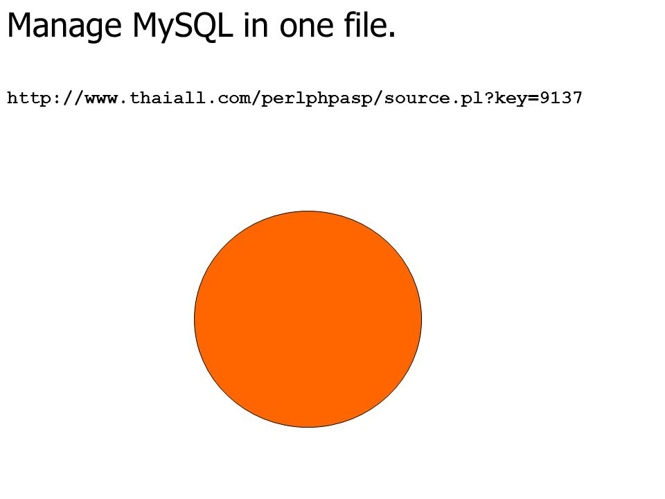 Manage MySQL in one file. http://www.thaiall.com/perlphpasp/source.pl key=9137