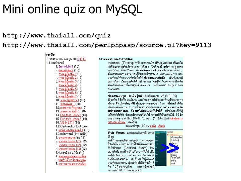 Mini online quiz on MySQL http://www.thaiall.com/quiz http://www.thaiall.com/perlphpasp/source.pl?key=9113