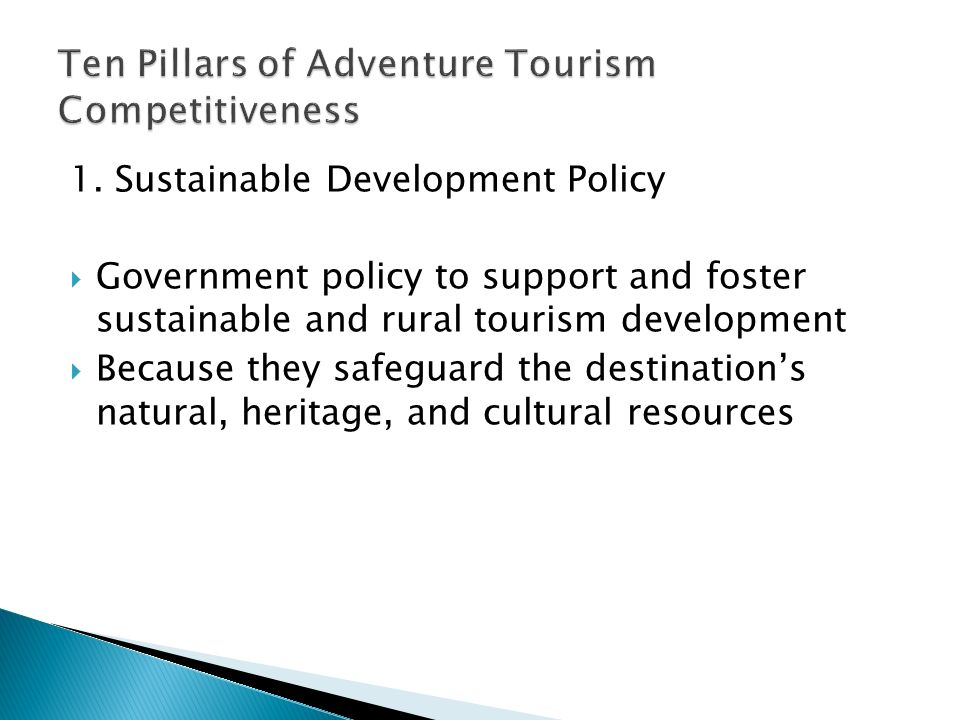 1. Sustainable Development Policy  Government policy to support and foster sustainable and rural tourism development  Because they safeguard the des