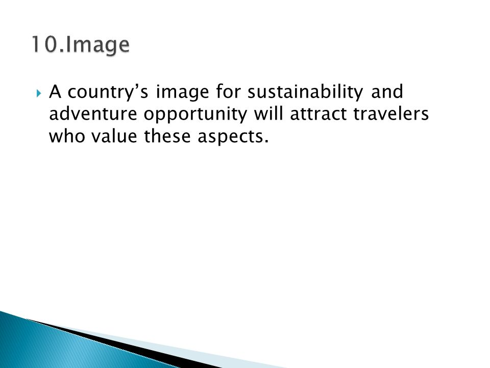  A country's image for sustainability and adventure opportunity will attract travelers who value these aspects.