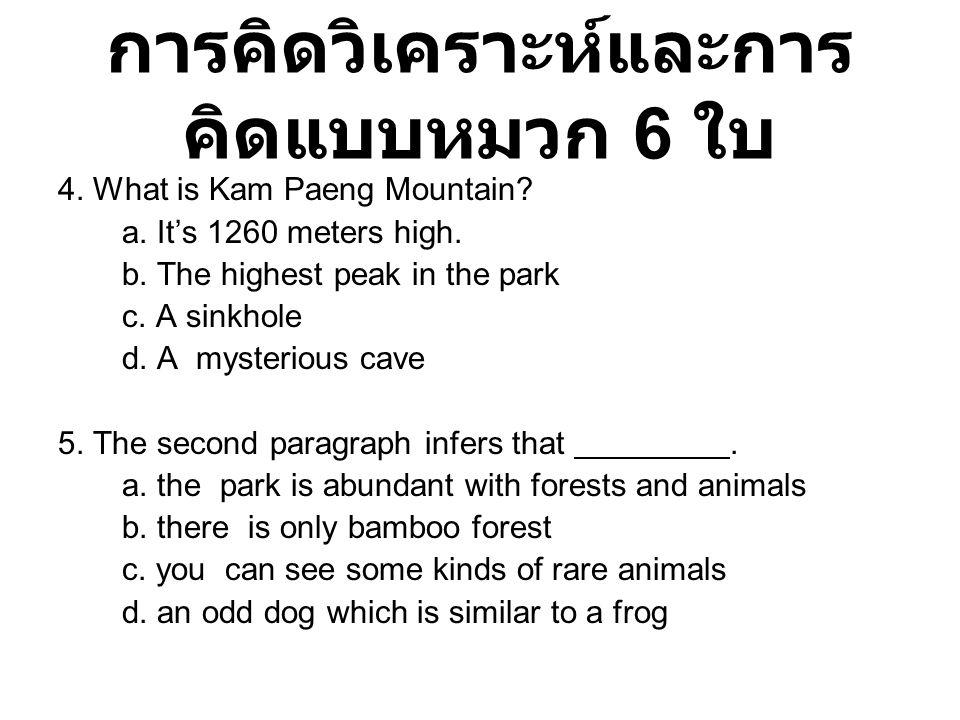 การคิดวิเคราะห์และการ คิดแบบหมวก 6 ใบ 4. What is Kam Paeng Mountain? a. It's 1260 meters high. b. The highest peak in the park c. A sinkhole d. A myst
