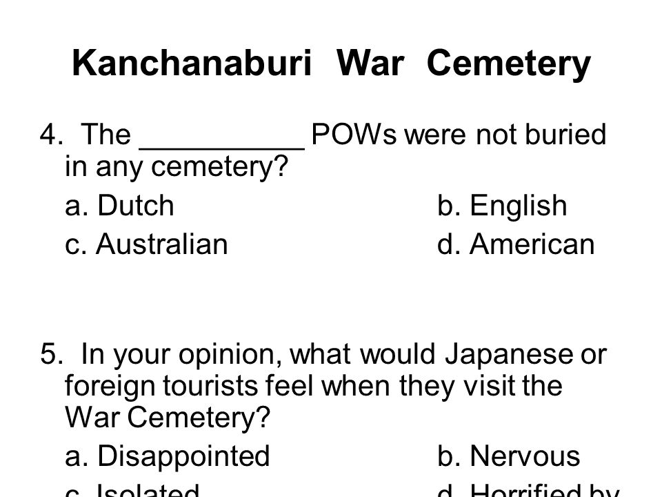 Kanchanaburi War Cemetery 6.Why do western tourists or Japanese come to War Cemetery.