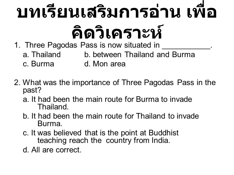 1. Three Pagodas Pass is now situated in ___________. a. Thailandb. between Thailand and Burma c. Burmad. Mon area 2. What was the importance of Three