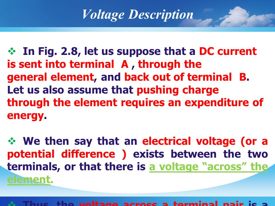 Voltage Definition  Voltage (or potential difference ) is the energy required to move a unit charge through an element, measured in volts (V).