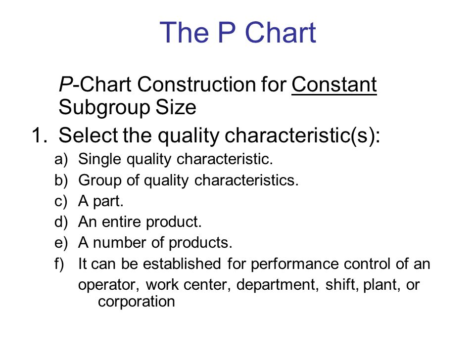 P-Chart Construction for Constant Subgroup Size 1.Select the quality characteristic(s): a)Single quality characteristic.