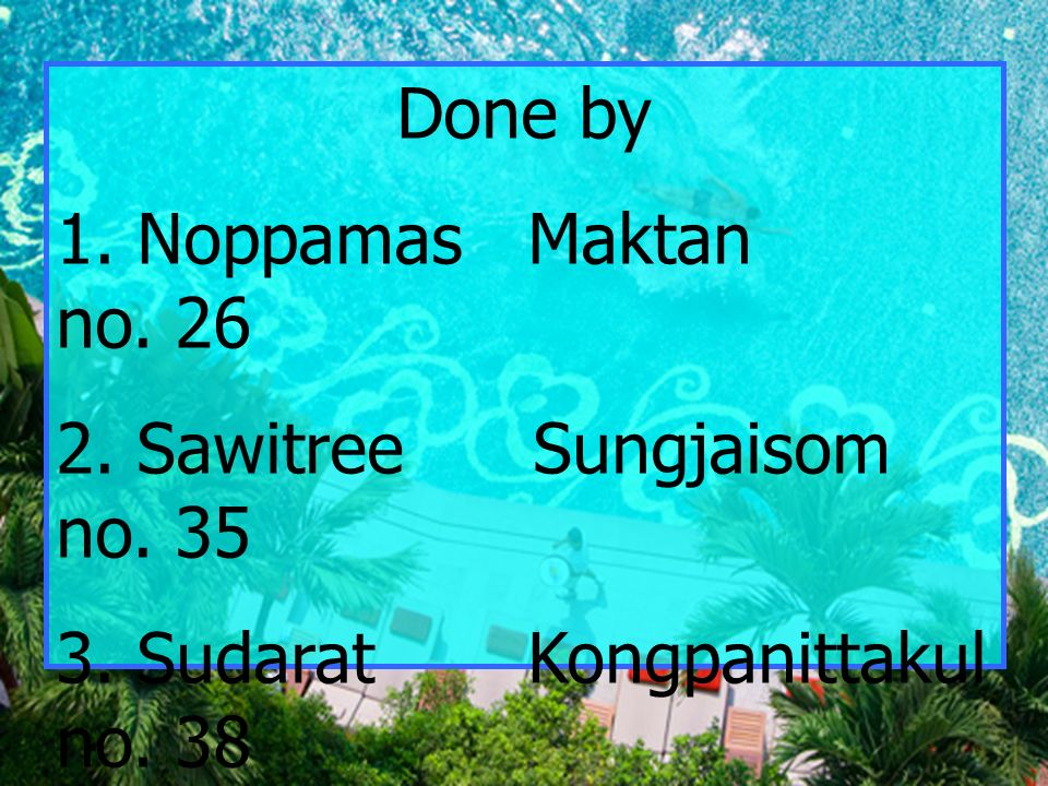 Done by 1. Noppamas Maktan no. 26 2. Sawitree Sungjaisom no.