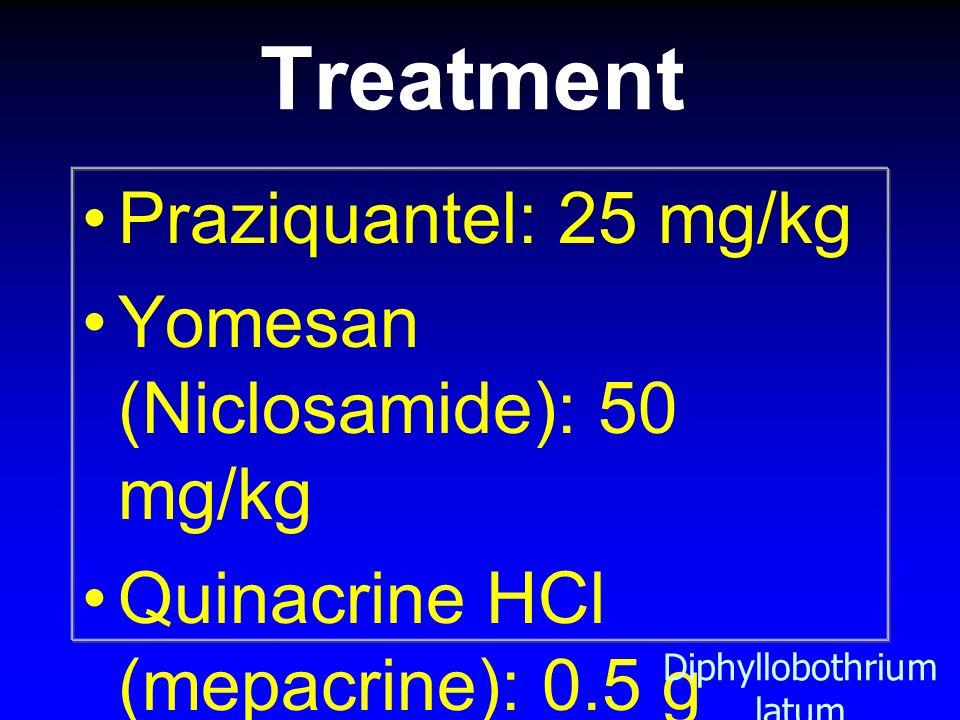 Treatment Praziquantel: 25 mg/kg Yomesan (Niclosamide): 50 mg/kg Quinacrine HCl (mepacrine): 0.5 g folic acid Diphyllobothrium latum