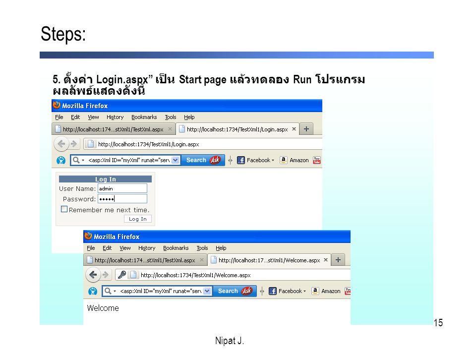 15 5. ตั้งค่า Login.aspx เป็น Start page แล้วทดลอง Run โปรแกรม ผลลัพธ์แสดงดังนี้ Steps: Nipat J.