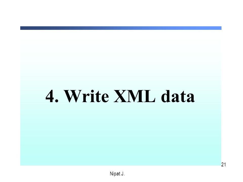 21 4. Write XML data Nipat J.
