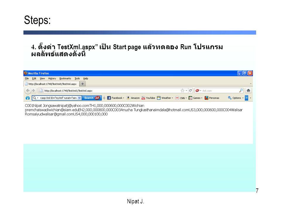 7 4. ตั้งค่า TestXml.aspx เป็น Start page แล้วทดลอง Run โปรแกรม ผลลัพธ์แสดงดังนี้ Steps: Nipat J.