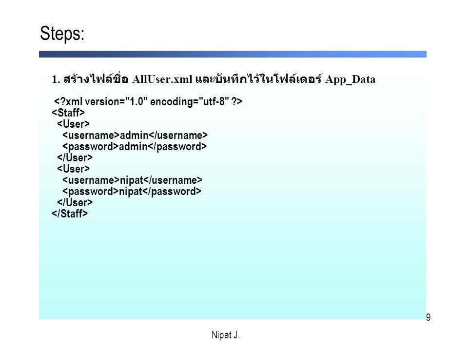 9 1. สร้างไฟล์ชื่อ AllUser.xml และบันทึกไว้ในโฟล์เดอร์ App_Data admin admin nipat nipat Steps: Nipat J.