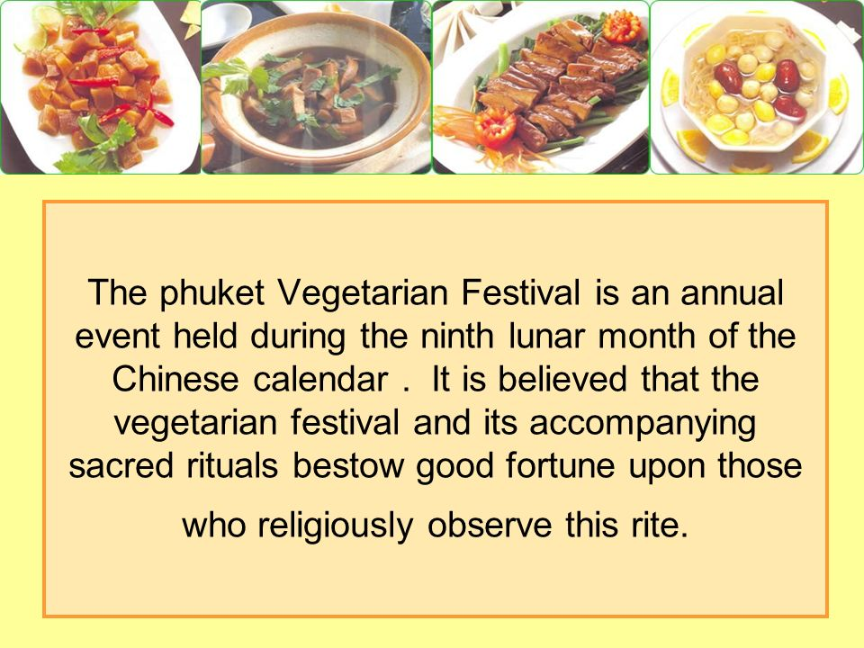 The phuket Vegetarian Festival is an annual event held during the ninth lunar month of the Chinese calendar.