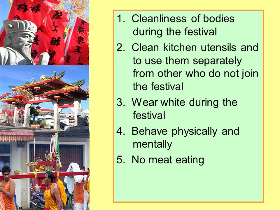 1. Cleanliness of bodies during the festival 2. Clean kitchen utensils and to use them separately from other who do not join the festival 3. Wear whit