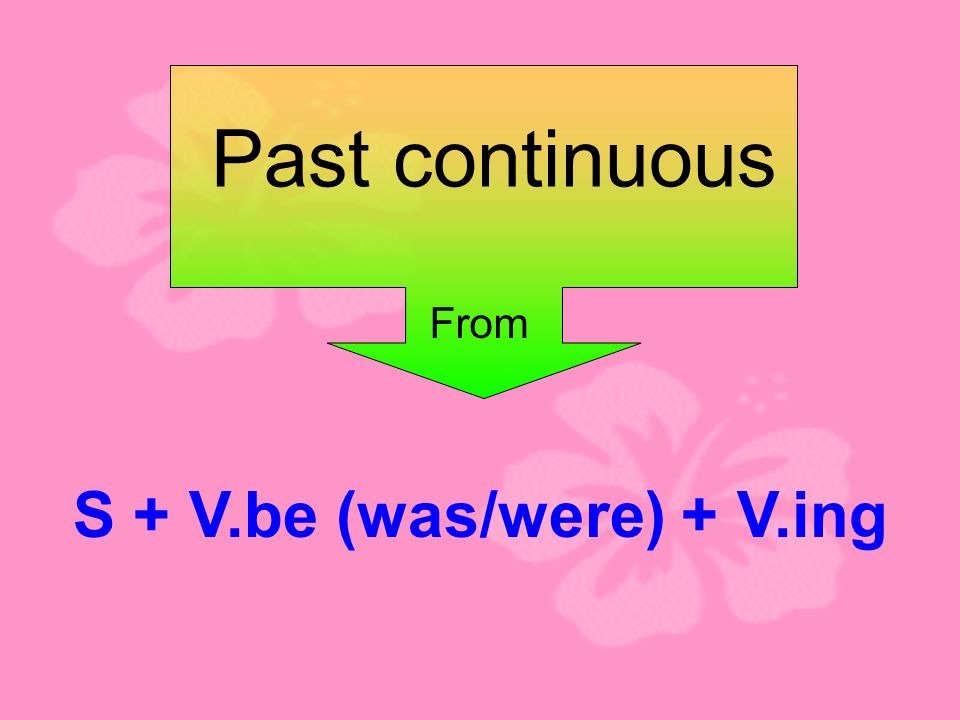 Past continuous S + V.be (was/were) + V.ing From