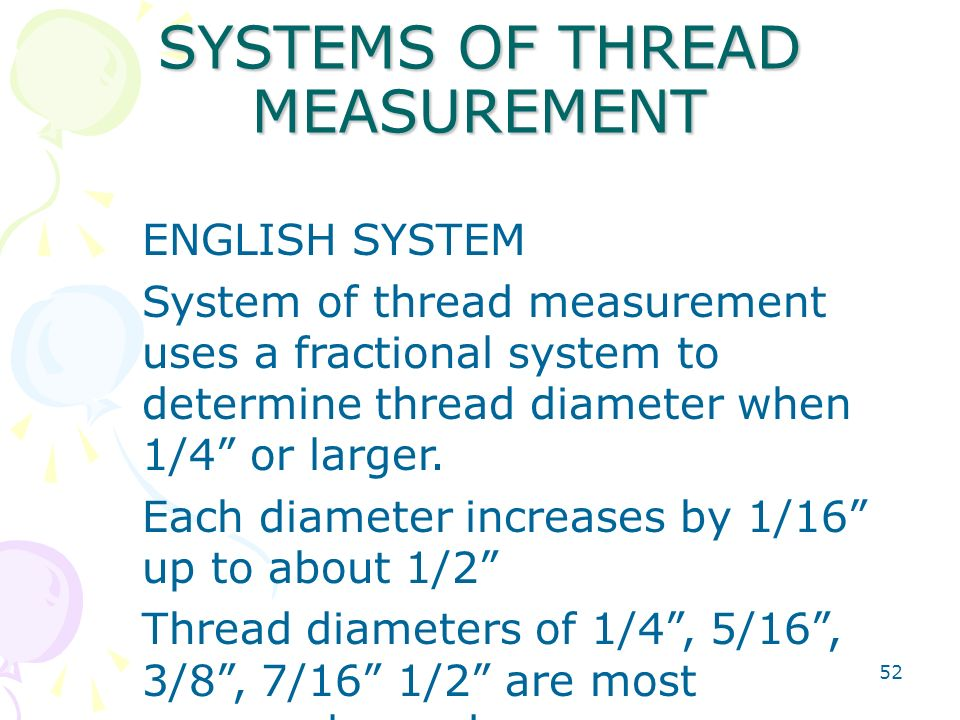"52 SYSTEMS OF THREAD MEASUREMENT ENGLISH SYSTEM System of thread measurement uses a fractional system to determine thread diameter when 1/4"" or larger"