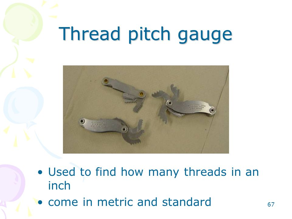 67 Thread pitch gauge Used to find how many threads in an inch come in metric and standard