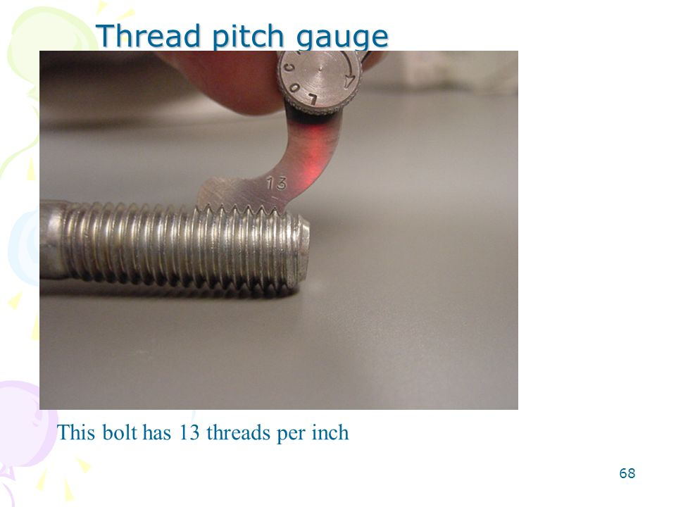 68 Thread pitch gauge This bolt has 13 threads per inch