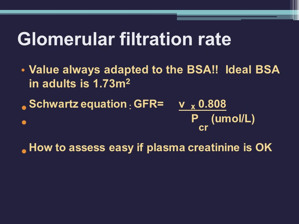 Glomerular filtration rate Value always adapted to the BSA!.