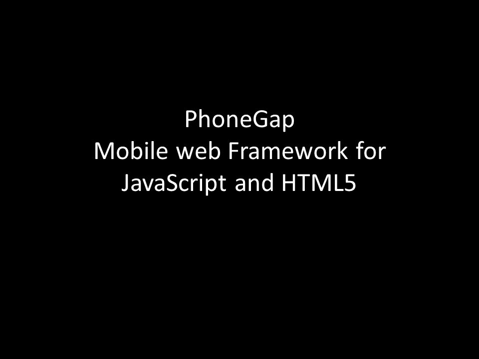 PhoneGap Mobile web Framework for JavaScript and HTML5