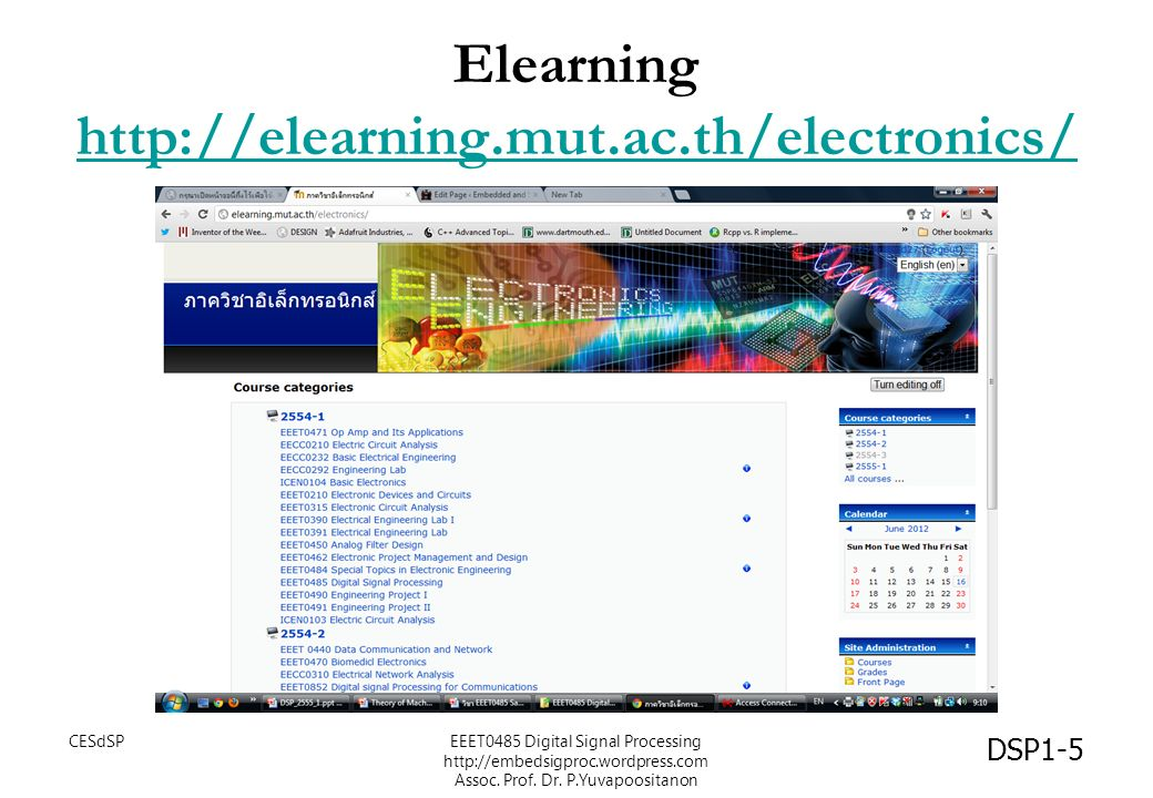 Elearning http://elearning.mut.ac.th/electronics/ http://elearning.mut.ac.th/electronics/ CESdSPEEET0485 Digital Signal Processing http://embedsigproc