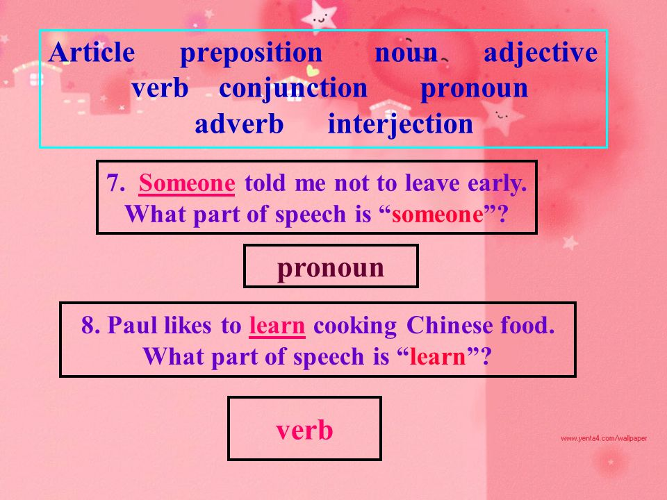 "Article preposition noun adjective verb conjunction pronoun adverb interjection 5. Janet and Michael are cousins. What part of speech is ""and""? conjun"
