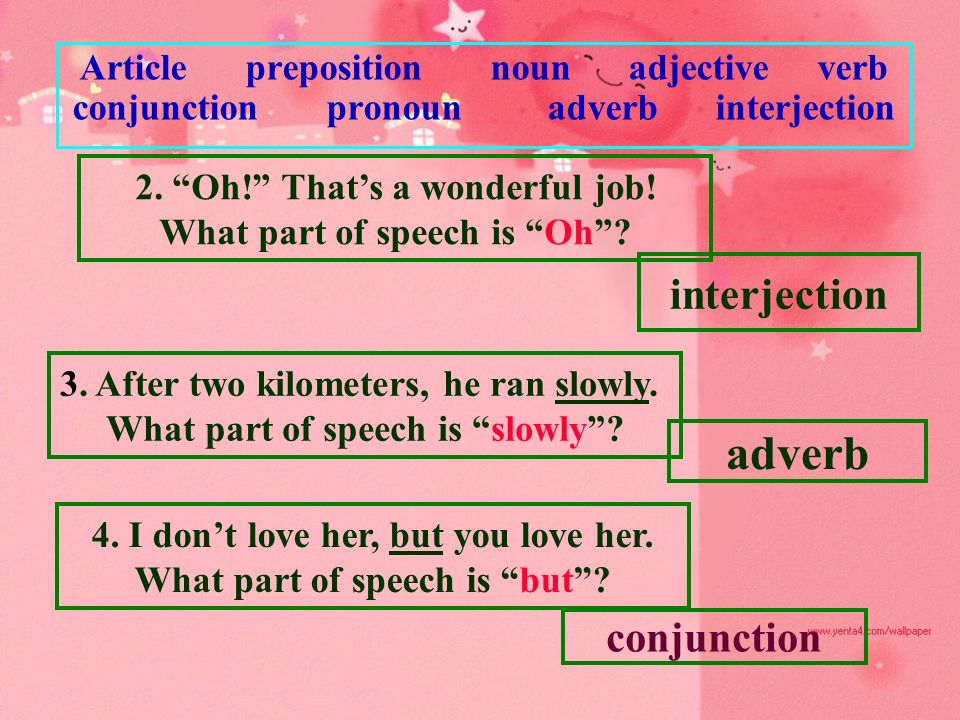 Article preposition noun adjective verb conjunction pronoun adverb interjection 2.