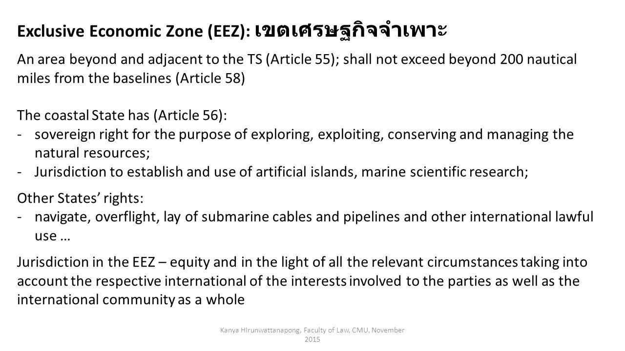 Kanya Hirunwattanapong, Faculty of Law, CMU, November 2015 Exclusive Economic Zone (EEZ): เขตเศรษฐกิจจำเพาะ An area beyond and adjacent to the TS (Art
