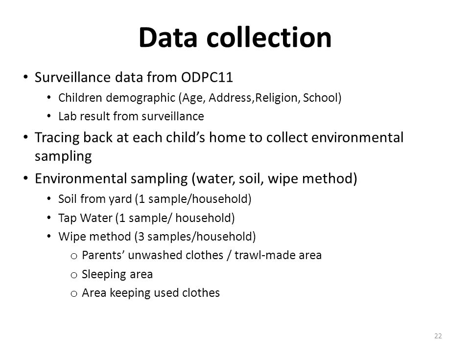 Data collection Surveillance data from ODPC11 Children demographic (Age, Address,Religion, School) Lab result from surveillance Tracing back at each c