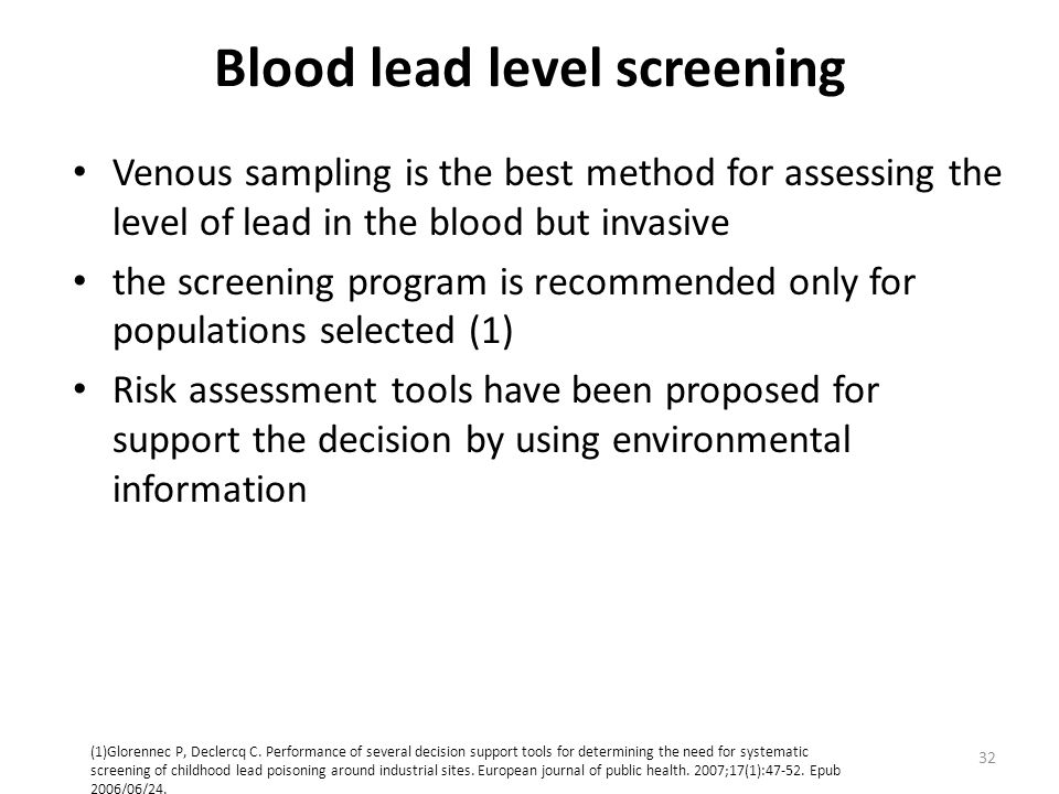 Blood lead level screening Venous sampling is the best method for assessing the level of lead in the blood but invasive the screening program is recom