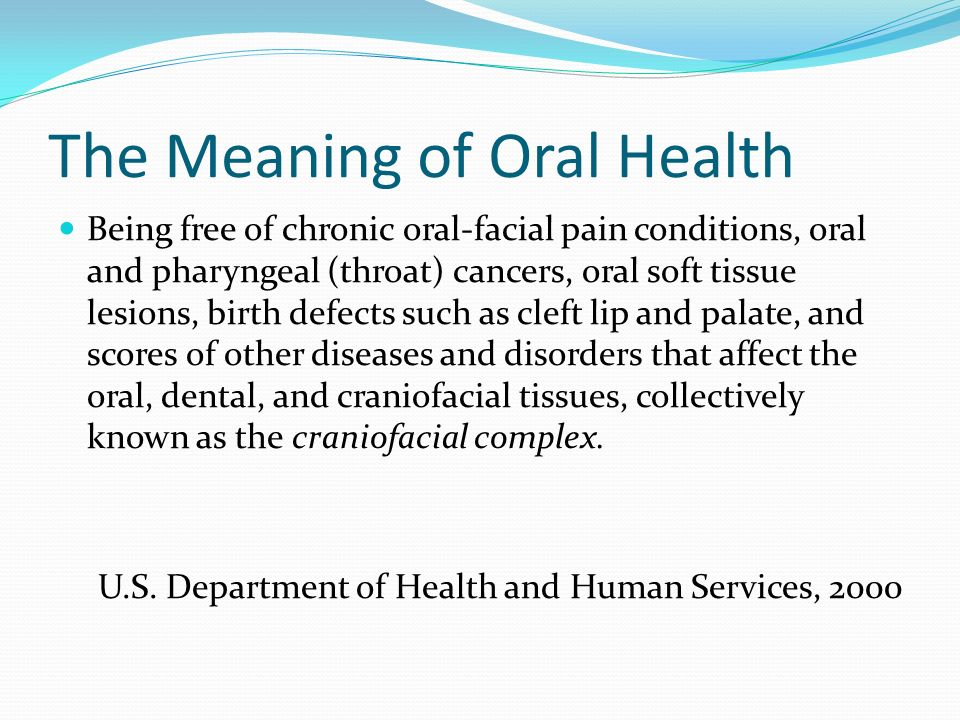 The Meaning of Oral Health They represent the very essence of our humanity.