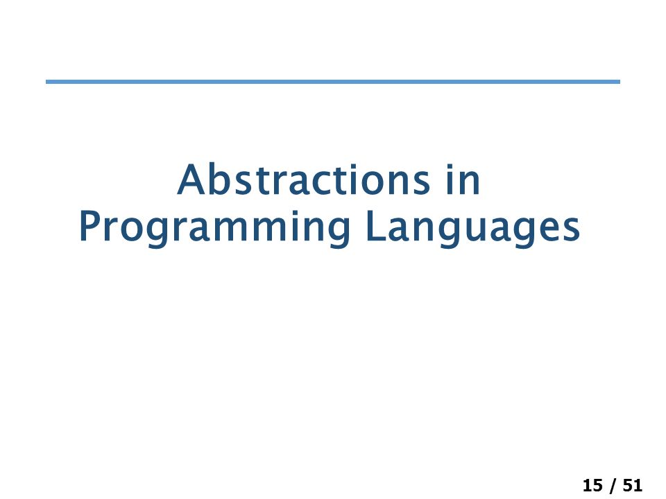 15 / 51 Abstractions in Programming Languages