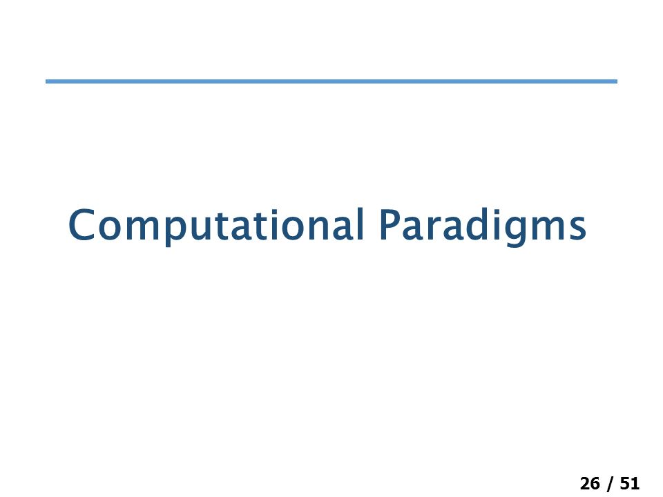 26 / 51 Computational Paradigms